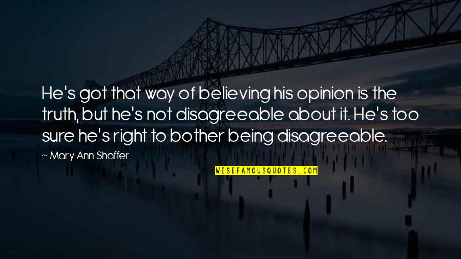 Unfastidious Quotes By Mary Ann Shaffer: He's got that way of believing his opinion