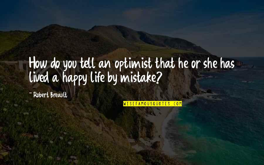 Unfastidious Quotes By Robert Breault: How do you tell an optimist that he