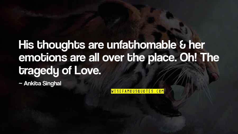 Unfathomable Love Quotes By Ankita Singhal: His thoughts are unfathomable & her emotions are