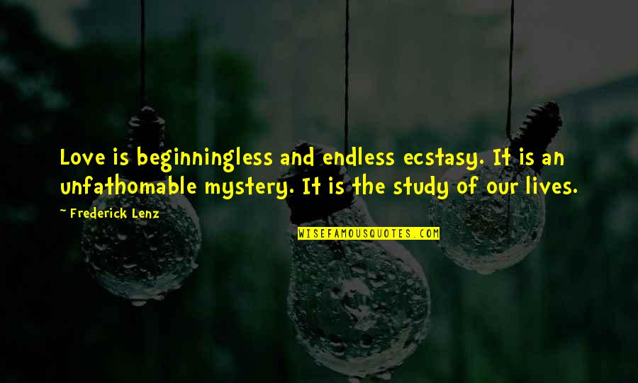 Unfathomable Love Quotes By Frederick Lenz: Love is beginningless and endless ecstasy. It is