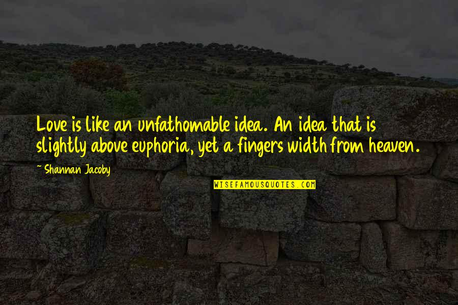Unfathomable Love Quotes By Shannan Jacoby: Love is like an unfathomable idea. An idea