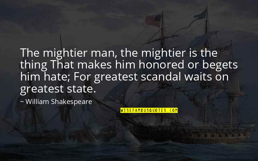 Unfeigning Quotes By William Shakespeare: The mightier man, the mightier is the thing