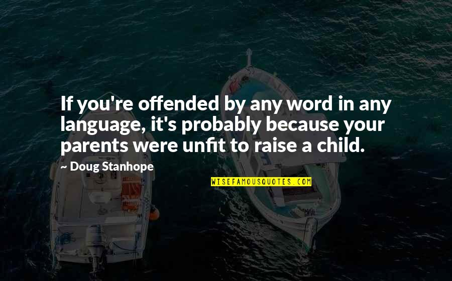 Unfit Parents Quotes By Doug Stanhope: If you're offended by any word in any