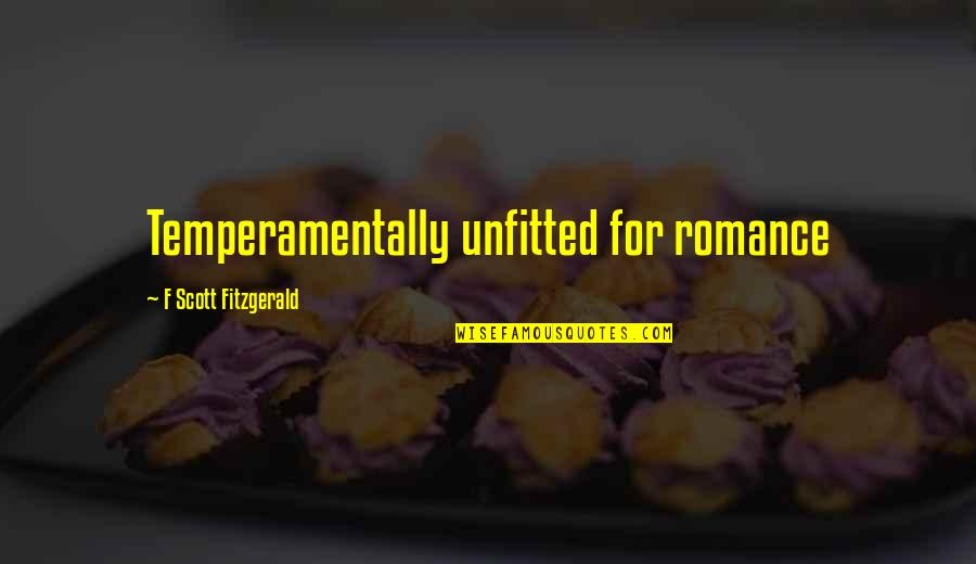 Unfitted Quotes By F Scott Fitzgerald: Temperamentally unfitted for romance