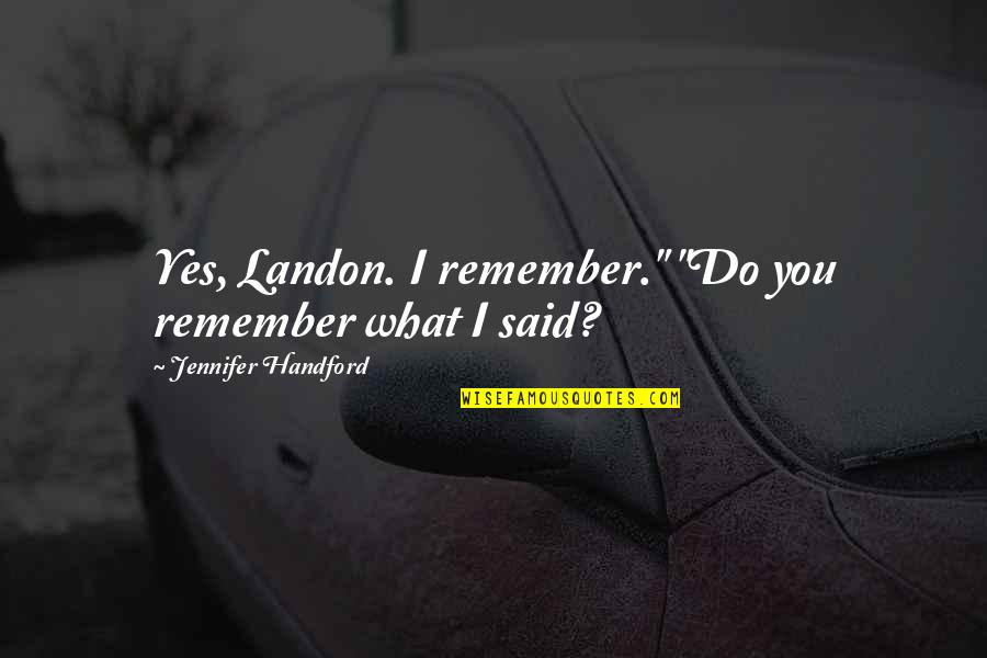 "Unfitted Quotes By Jennifer Handford: Yes, Landon. I remember."" ""Do you remember what"