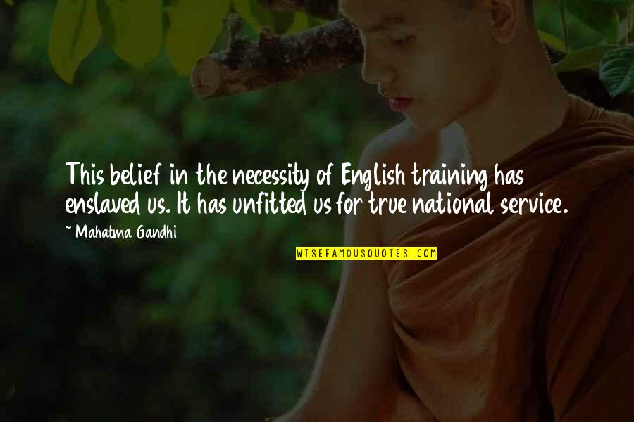 Unfitted Quotes By Mahatma Gandhi: This belief in the necessity of English training