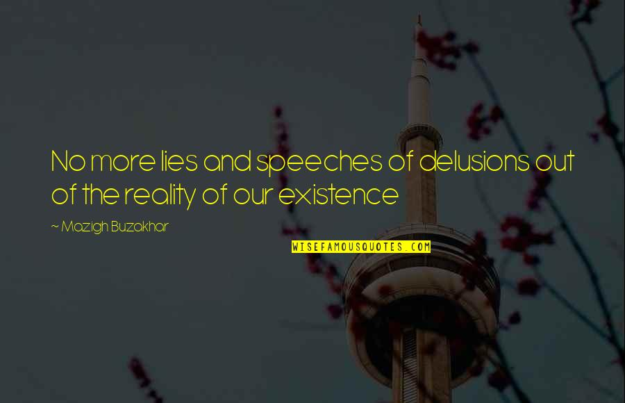 Unfitted Quotes By Mazigh Buzakhar: No more lies and speeches of delusions out