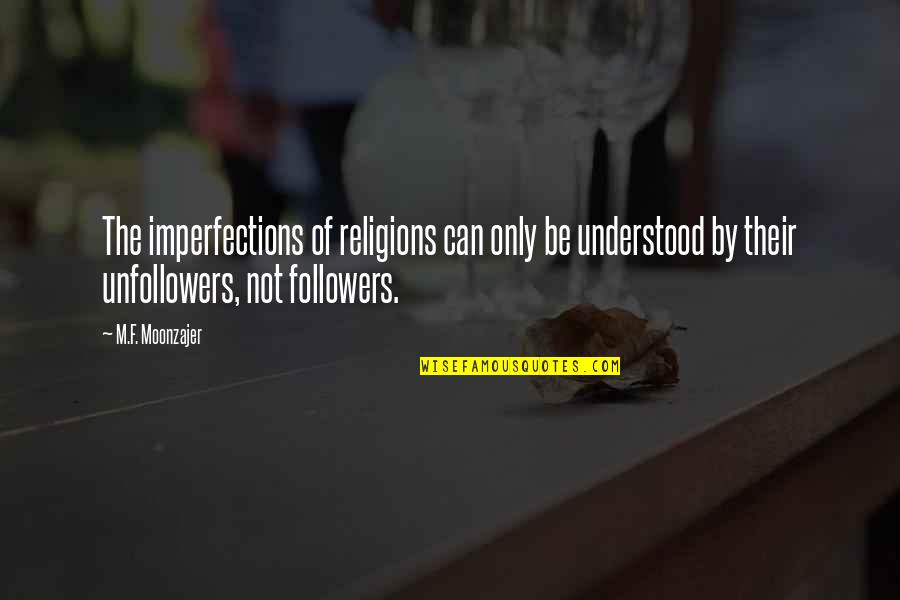 Unfollowers Quotes By M.F. Moonzajer: The imperfections of religions can only be understood