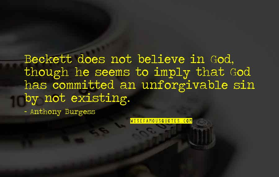 Unforgivable 2 Quotes By Anthony Burgess: Beckett does not believe in God, though he