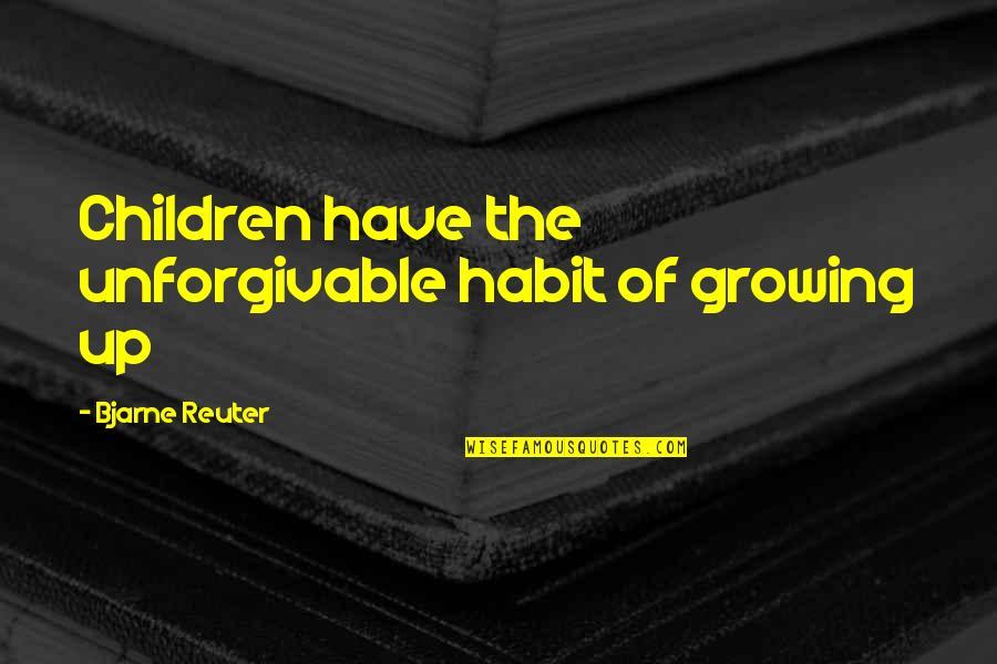 Unforgivable 2 Quotes By Bjarne Reuter: Children have the unforgivable habit of growing up