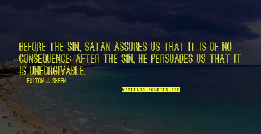 Unforgivable 2 Quotes By Fulton J. Sheen: Before the sin, Satan assures us that it