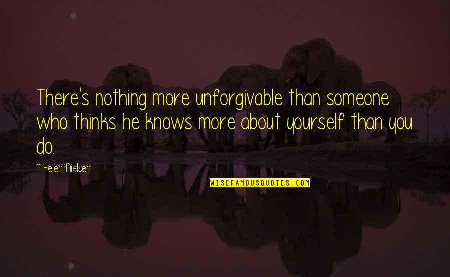 Unforgivable 2 Quotes By Helen Nielsen: There's nothing more unforgivable than someone who thinks