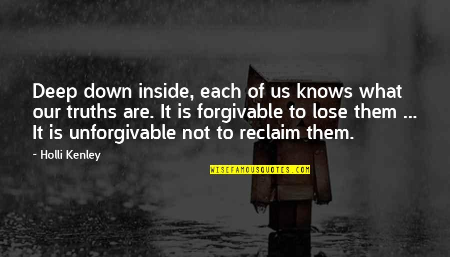 Unforgivable 2 Quotes By Holli Kenley: Deep down inside, each of us knows what