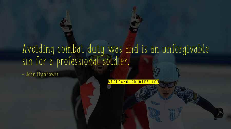 Unforgivable 2 Quotes By John Eisenhower: Avoiding combat duty was and is an unforgivable