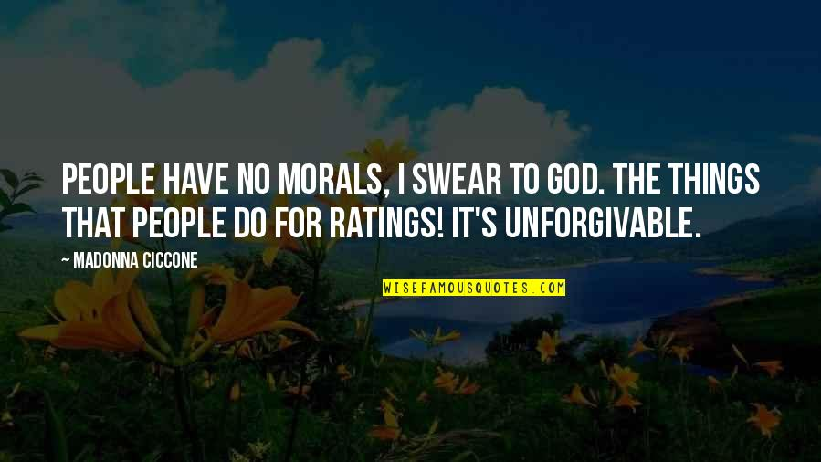 Unforgivable 2 Quotes By Madonna Ciccone: People have no morals, I swear to God.