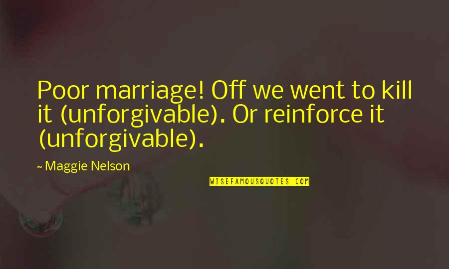 Unforgivable 2 Quotes By Maggie Nelson: Poor marriage! Off we went to kill it