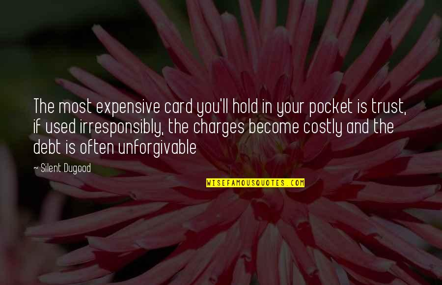 Unforgivable 2 Quotes By Silent Dugood: The most expensive card you'll hold in your