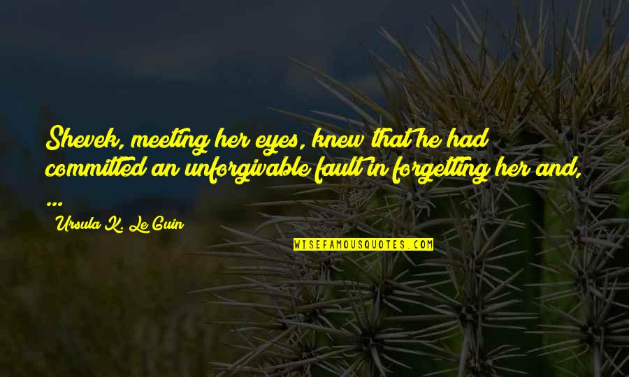Unforgivable 2 Quotes By Ursula K. Le Guin: Shevek, meeting her eyes, knew that he had