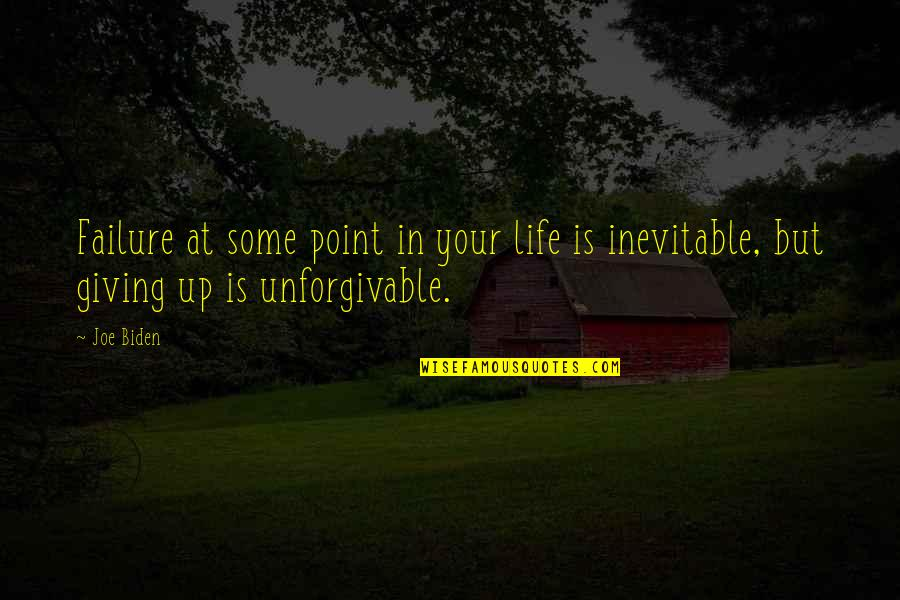 Unforgivable Life Quotes By Joe Biden: Failure at some point in your life is