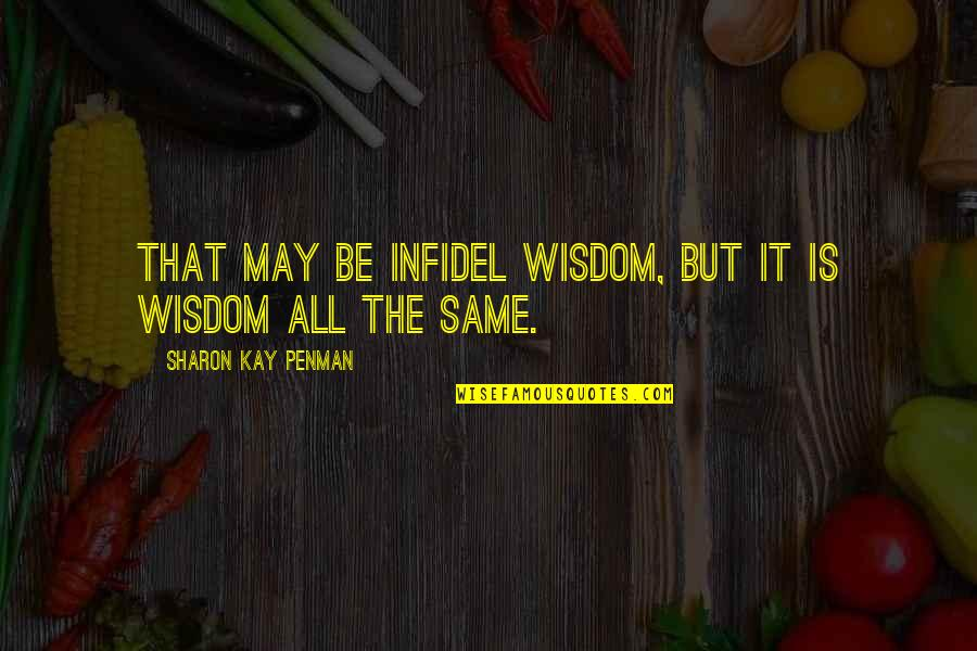 Unforgivable Life Quotes By Sharon Kay Penman: That may be infidel wisdom, but it is