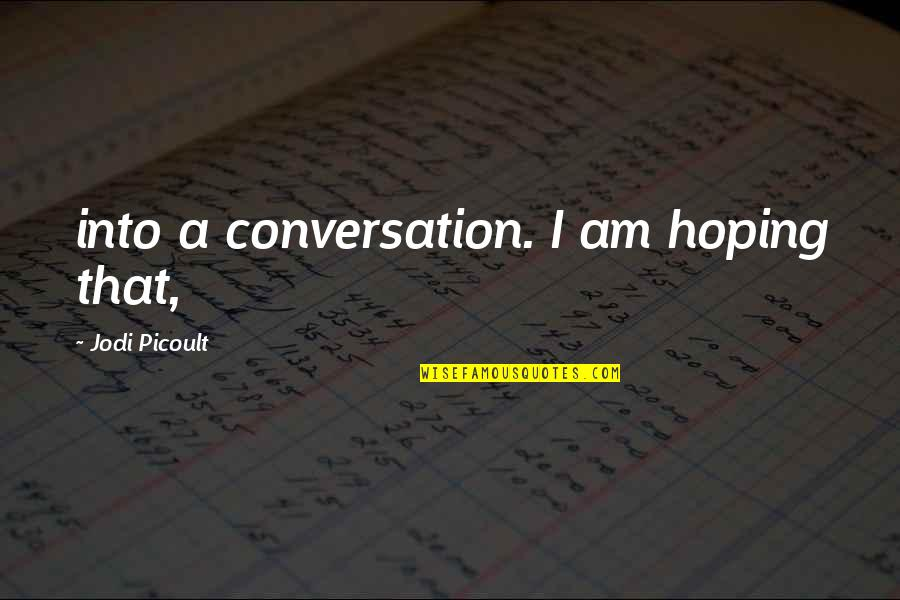 Unforgiven 1992 Quotes By Jodi Picoult: into a conversation. I am hoping that,