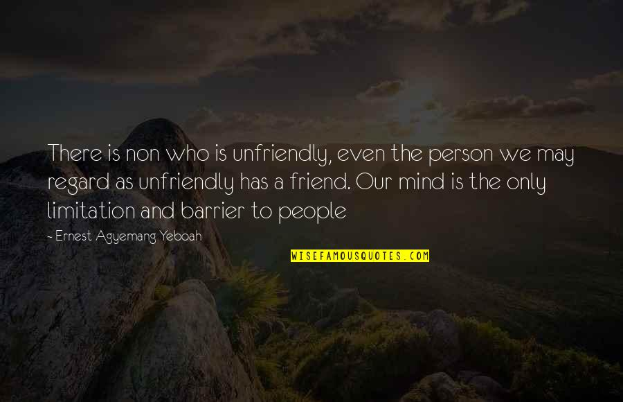 Unfriendly Quotes By Ernest Agyemang Yeboah: There is non who is unfriendly, even the