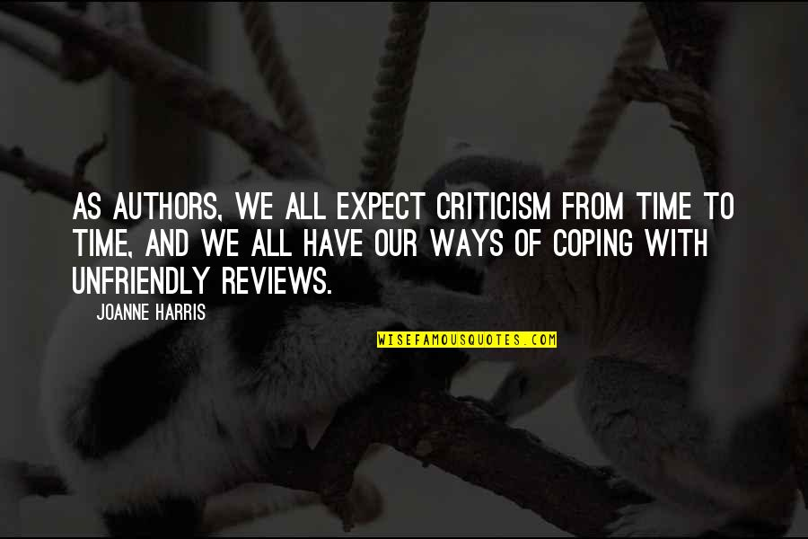 Unfriendly Quotes By Joanne Harris: As authors, we all expect criticism from time