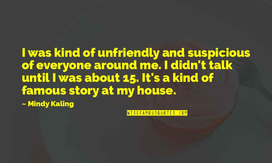 Unfriendly Quotes By Mindy Kaling: I was kind of unfriendly and suspicious of