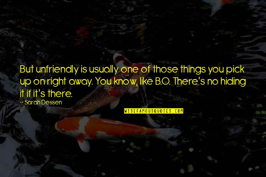 Unfriendly Quotes By Sarah Dessen: But unfriendly is usually one of those things