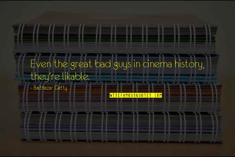 Ungelded Quotes By Balthazar Getty: Even the great bad guys in cinema history,