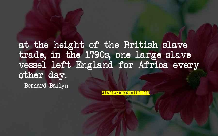 Ungifted Quotes By Bernard Bailyn: at the height of the British slave trade,