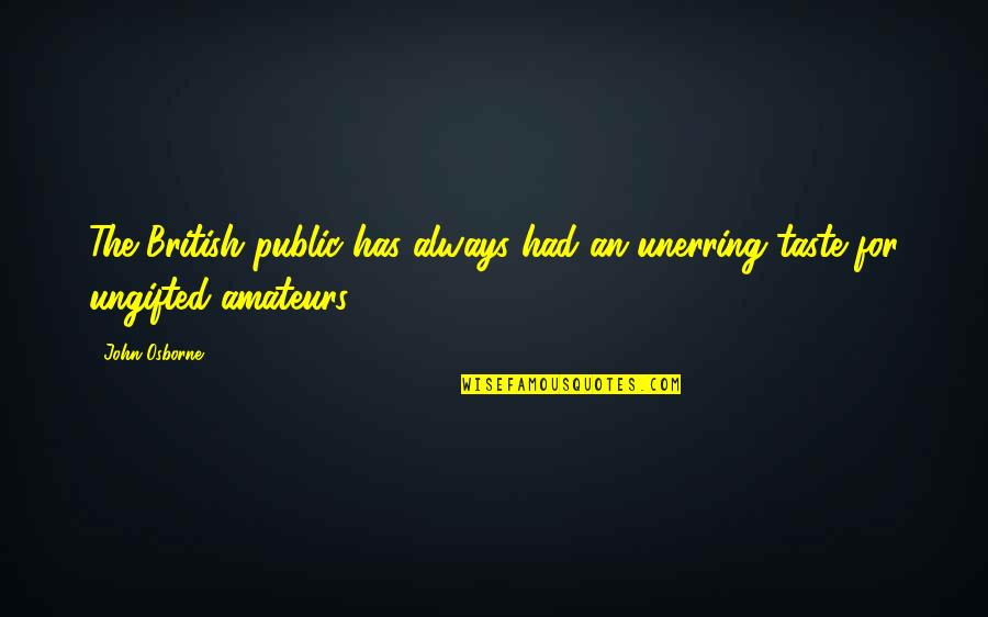 Ungifted Quotes By John Osborne: The British public has always had an unerring