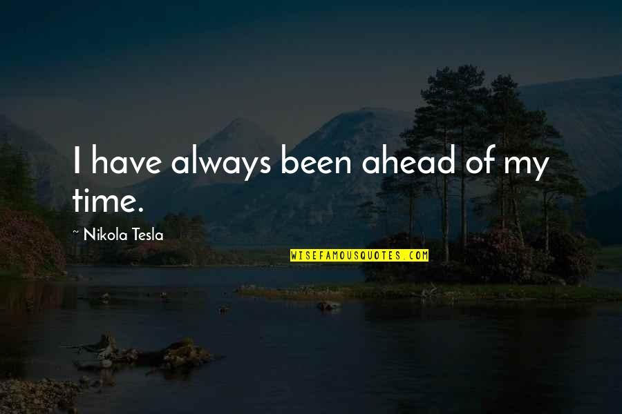 Ungifted Quotes By Nikola Tesla: I have always been ahead of my time.