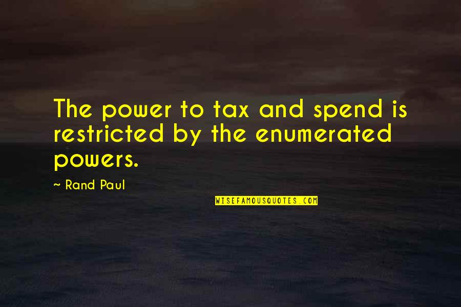 Ungifted Quotes By Rand Paul: The power to tax and spend is restricted
