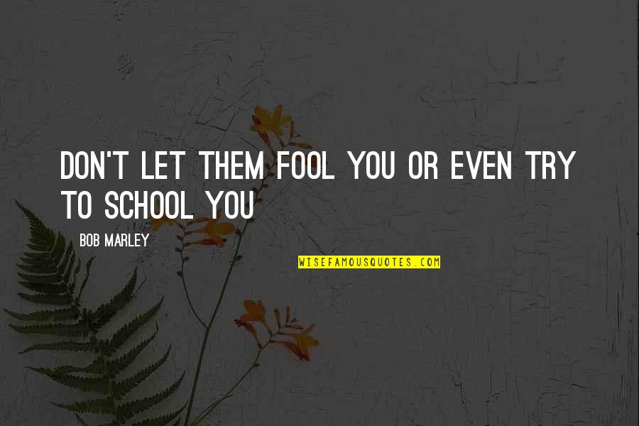 Ungiven Love Quotes By Bob Marley: Don't Let them fool you or even try