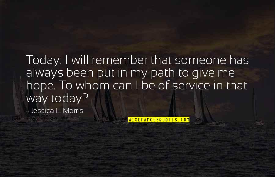 Ungiven Love Quotes By Jessica L. Morris: Today: I will remember that someone has always