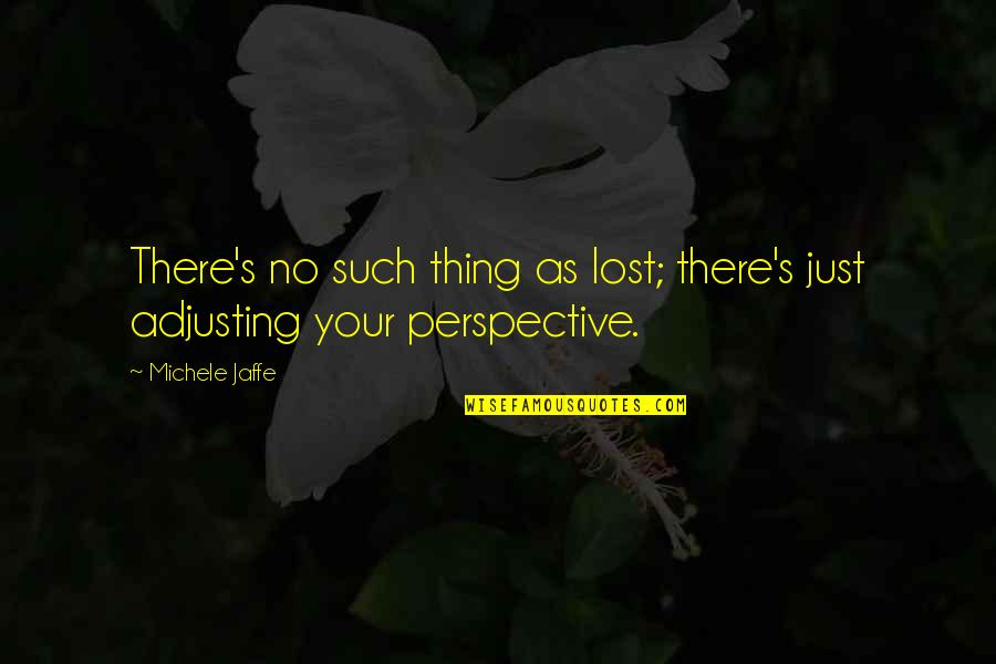 Ungiven Love Quotes By Michele Jaffe: There's no such thing as lost; there's just