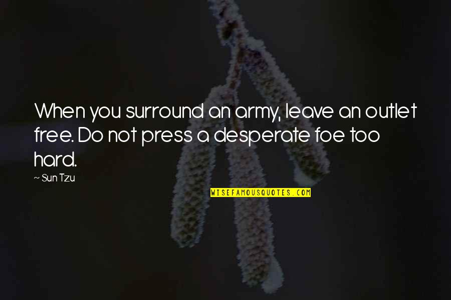 Ungiven Love Quotes By Sun Tzu: When you surround an army, leave an outlet