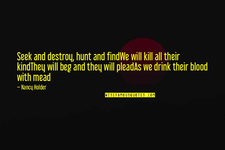 Ungrateful Husband Quotes By Nancy Holder: Seek and destroy, hunt and findWe will kill