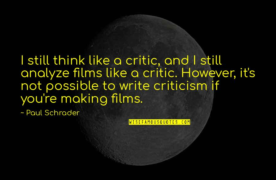 Ungrateful Husband Quotes By Paul Schrader: I still think like a critic, and I