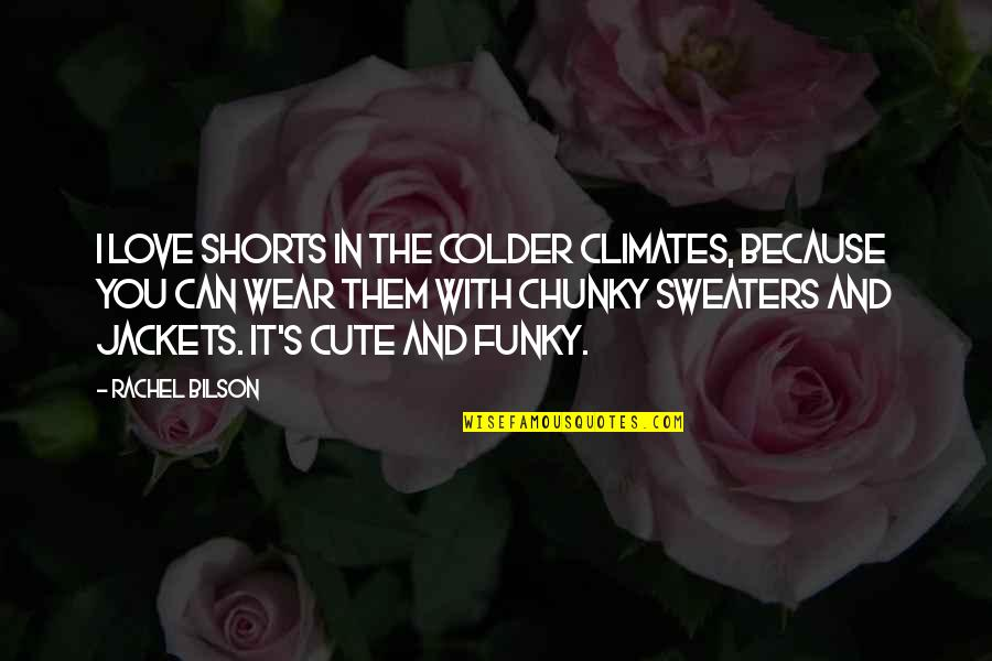 Ungrateful Husband Quotes By Rachel Bilson: I love shorts in the colder climates, because