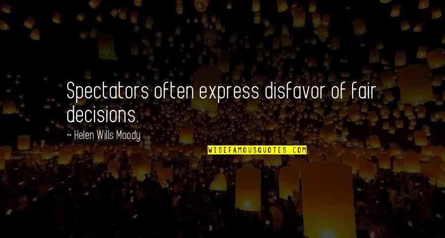 Ungu Violet Memorable Quotes By Helen Wills Moody: Spectators often express disfavor of fair decisions.