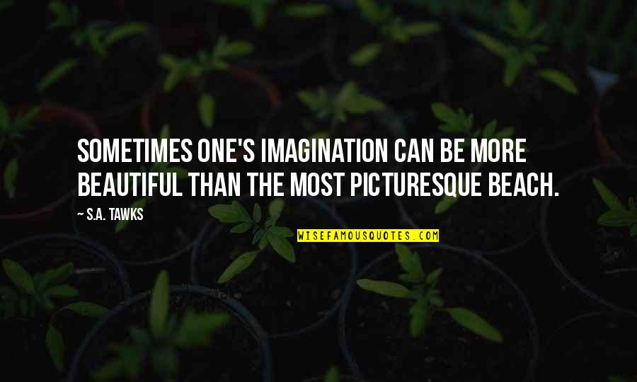 Ungu Violet Memorable Quotes By S.A. Tawks: Sometimes one's imagination can be more beautiful than