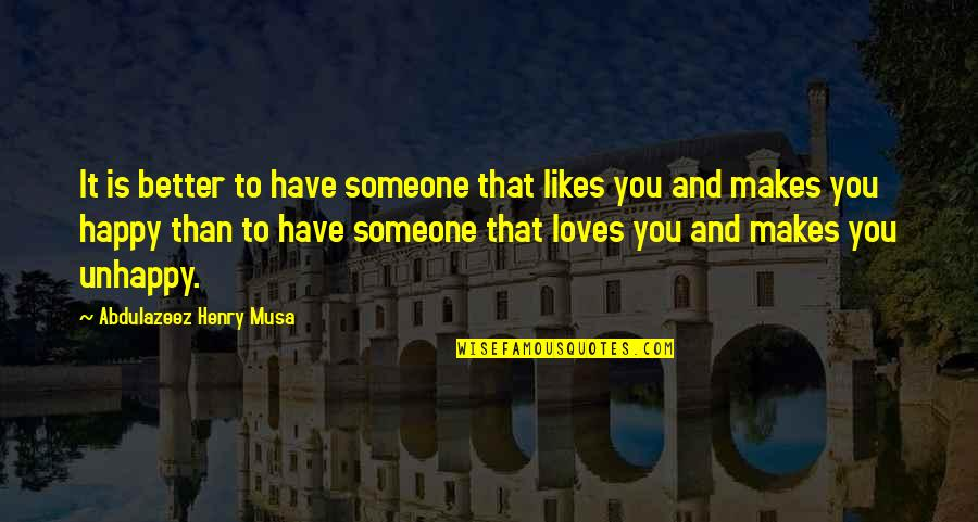 Unhappy In Love Quotes By Abdulazeez Henry Musa: It is better to have someone that likes