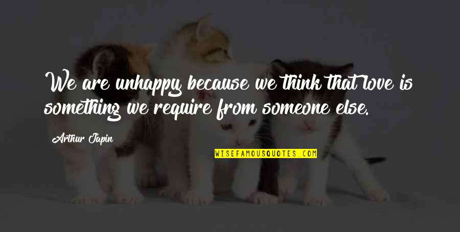 Unhappy In Love Quotes By Arthur Japin: We are unhappy because we think that love
