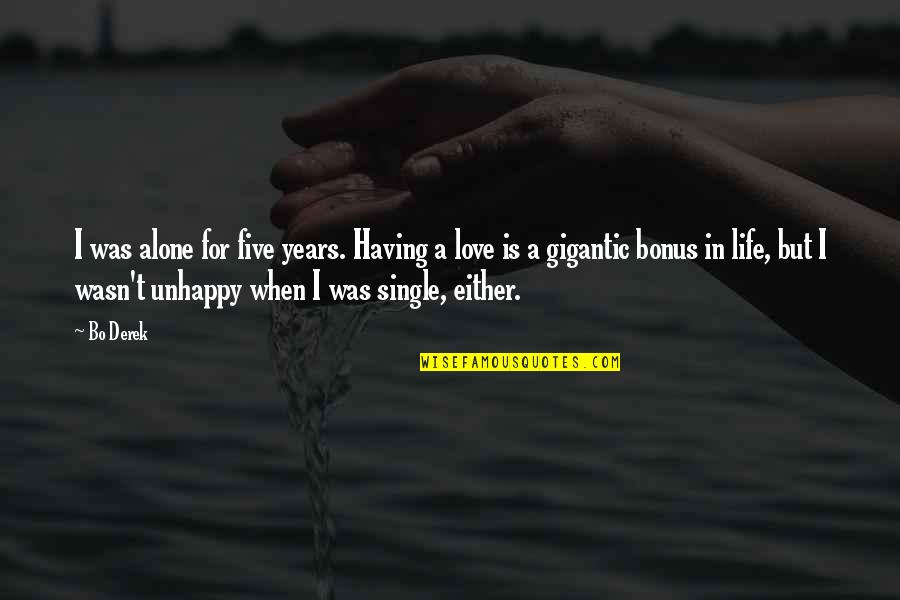Unhappy In Love Quotes By Bo Derek: I was alone for five years. Having a