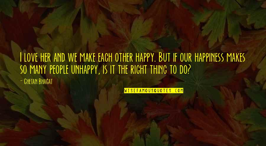 Unhappy In Love Quotes By Chetan Bhagat: I love her and we make each other