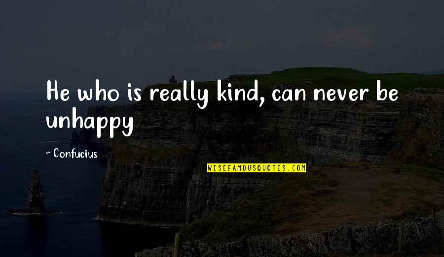 Unhappy In Love Quotes By Confucius: He who is really kind, can never be