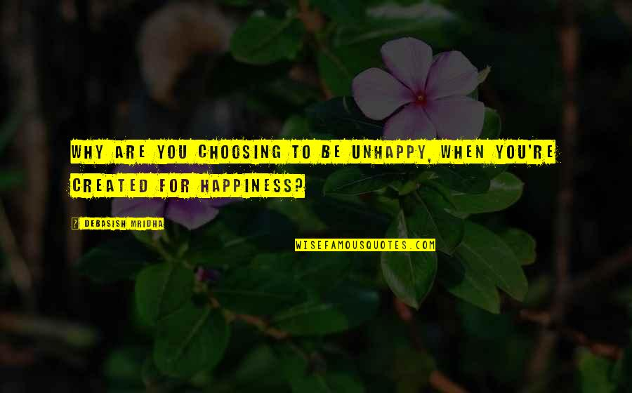 Unhappy In Love Quotes By Debasish Mridha: Why are you choosing to be unhappy, when