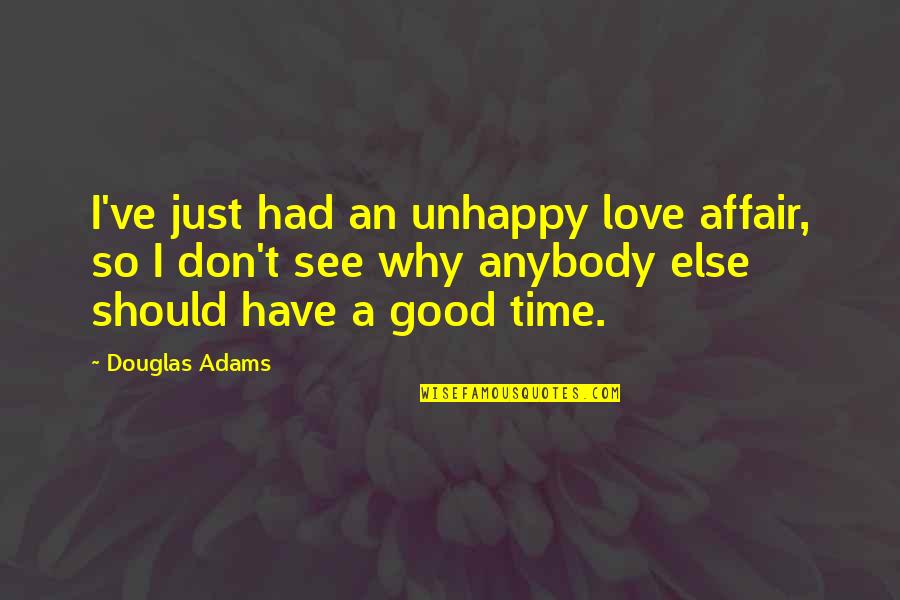 Unhappy In Love Quotes By Douglas Adams: I've just had an unhappy love affair, so